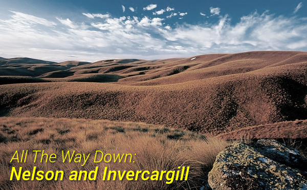 All The Way Down: Nelson and Invercargill