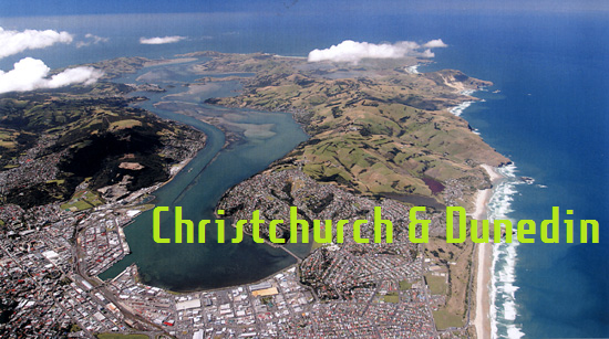 Dunedin and Christchurch
